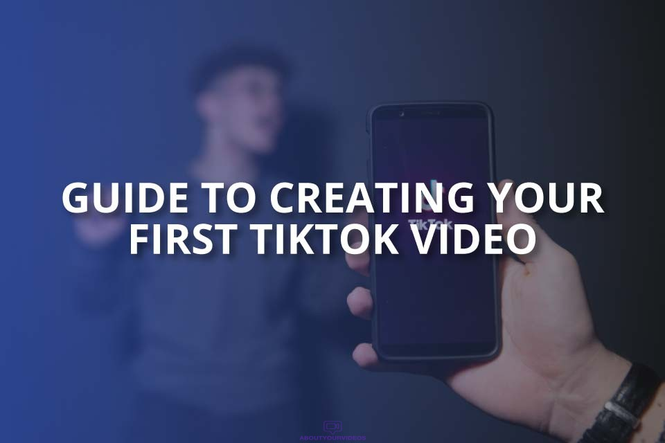 Guide to Creating Your First Tiktok Video