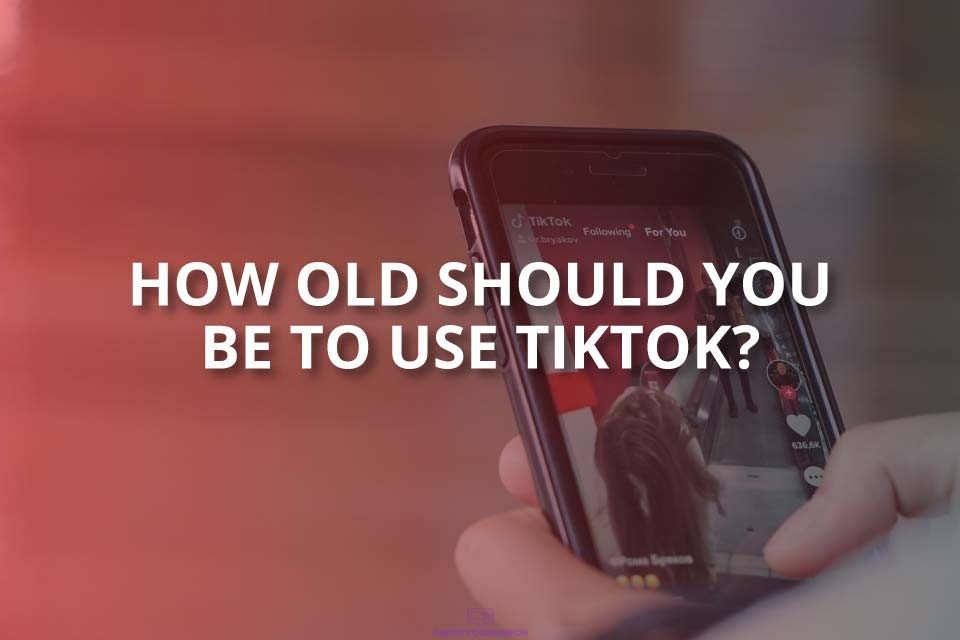 How Old Should You be to Use TikTok