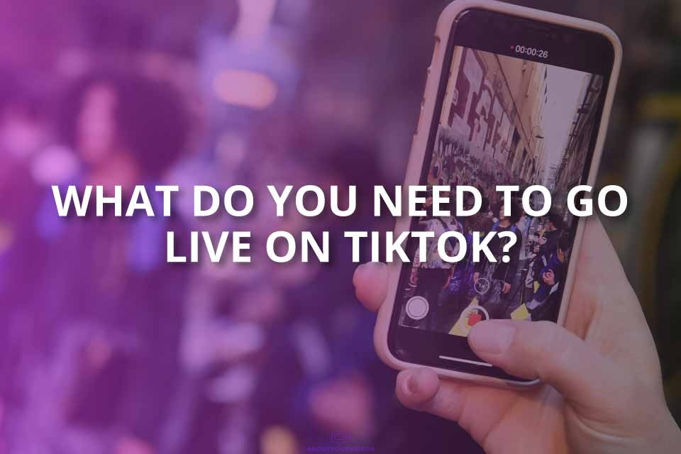 What Do You Need to Go Live on TikTok