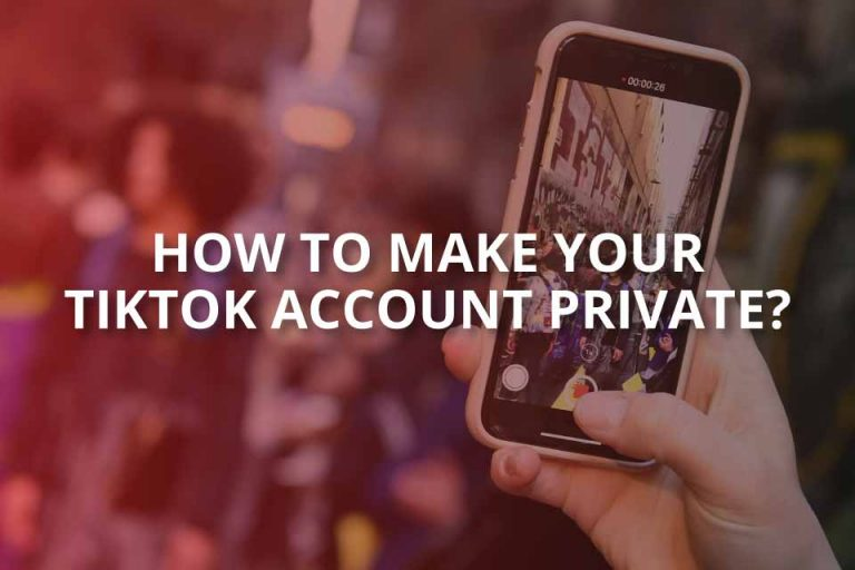 How to Make Your TikTok Account Private?
